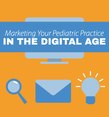 Marketing Your Pediatric Practice in the Digital Age